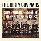 Somewhere Beneath These Southern Skies by The Dirty Guv'nahs