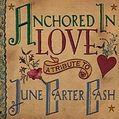 Anchored in Love - A Tribute to June Carter Cash by Various Artists