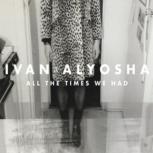 All the Times We Had by Ivan & Alyosha