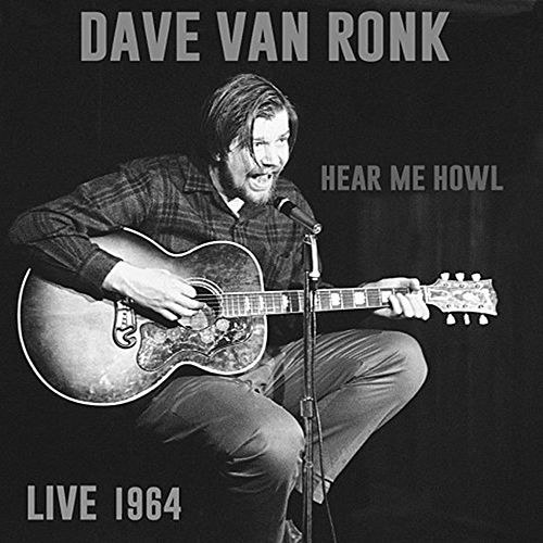 Hear Me Howl: Live 1964 by Dave Van Ronk