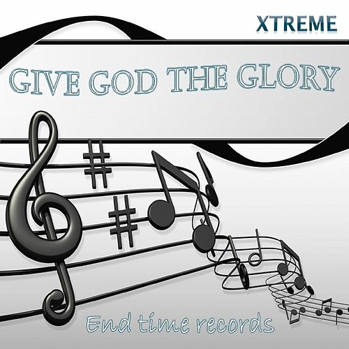 Give God the Glory by Xtreme