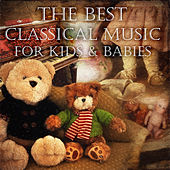 The Best Classical Music for Kids & Babies - Study Mozart Music, Bach Concentration Music, Beethoven Classical Baby Music by Baby Music Serenity