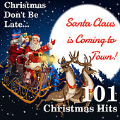 Christmas Don't Be Late... Santa Claus Is Coming to Town: 101 Christmas Hits by Various Artists