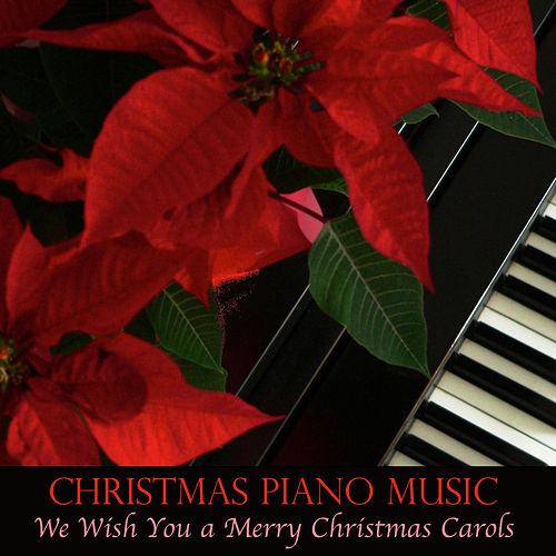 Christmas Piano Music - We Wish You a Merry Christmas Carols by Christmas Piano Music