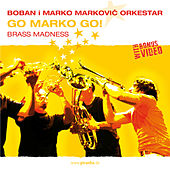 Go Marko Go! von Boban i Marko Markovic Orkestar