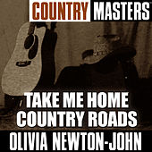 Country Masters: Take Me Home Country Roads von Olivia Newton-John
