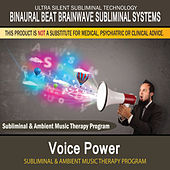 Voice Power - Subliminal and Ambient Music Therapy by Binaural Beat Brainwave Subliminal Systems