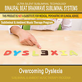 Overcoming Dyslexia - Subliminal and Ambient Music Therapy by Binaural Beat Brainwave Subliminal Systems