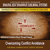 Overcoming Conflict Avoidance - Subliminal and Ambient Music Therapy by Binaural Beat Brainwave Subliminal Systems