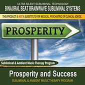 Prosperity and Success - Subliminal and Ambient Music Therapy by Binaural Beat Brainwave Subliminal Systems