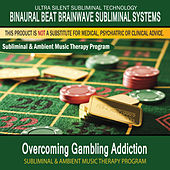 Overcoming Gambling Addiction - Subliminal and Ambient Music Therapy by Binaural Beat Brainwave Subliminal Systems