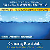 Overcoming Fear of Water - Subliminal and Ambient Music Therapy by Binaural Beat Brainwave Subliminal Systems