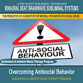 Overcoming Antisocial Behavior - Subliminal and Ambient Music Therapy by Binaural Beat Brainwave Subliminal Systems