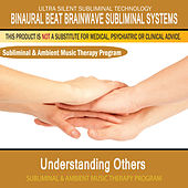 Understanding Others - Subliminal and Ambient Music Therapy by Binaural Beat Brainwave Subliminal Systems