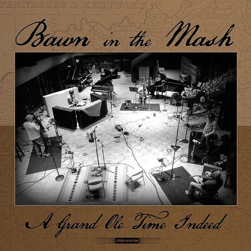 A Grand Ole Time Indeed by Bawn in the Mash