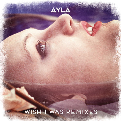 Wish I Was (Remixes) by Ayla
