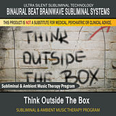Think Outside the Box - Subliminal and Ambient Music Therapy by Binaural Beat Brainwave Subliminal Systems