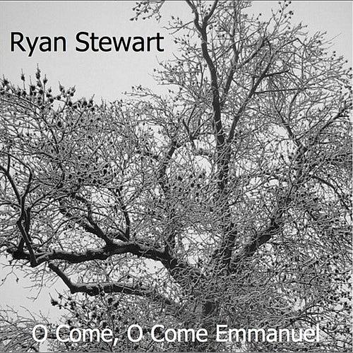 O Come, O Come Emmanuel - Single by Ryan Stewart
