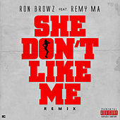 She Don't Like Me (Remix) [feat. Remy Ma] by Ron Browz