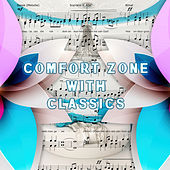 Comfort Zone with Classics – Relaxation Meditation Music for Wellness & Serenity, Inner Peace with Classical Sounds, Beautiful Moments, Rest with Famous Composers by Comfort Zone Ensemble