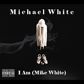 I Am (Mike White) by Michael White