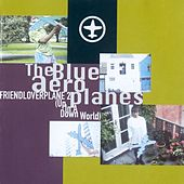 Friendloverplane 2 (Up In A Down World) by The Blue Aeroplanes