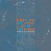 World Go Round by Bailey