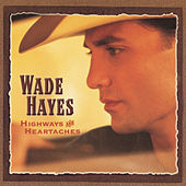 Highways And Heartaches by Wade Hayes