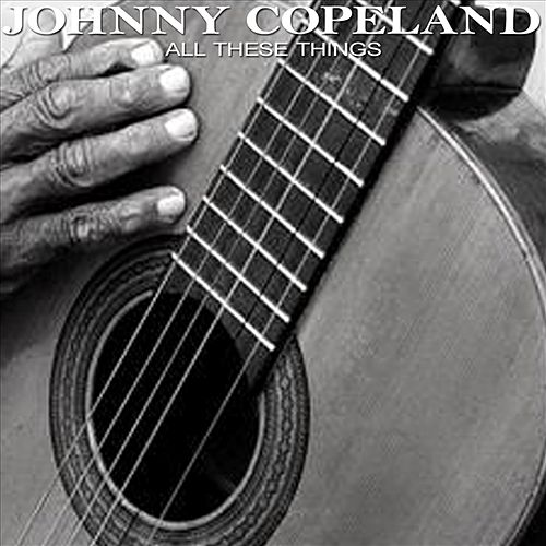 All These Things by Johnny Copeland