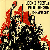 Look Directly Into The Sun: China Pop 2007 by Various Artists