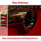 Plays The Arrangements Of George Williams by Ray Anthony