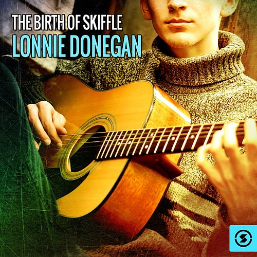 The Birth of Skiffle: Lonnie Donegan by Lonnie Donegan