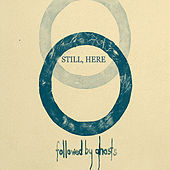 Still, Here by Followed By Ghosts