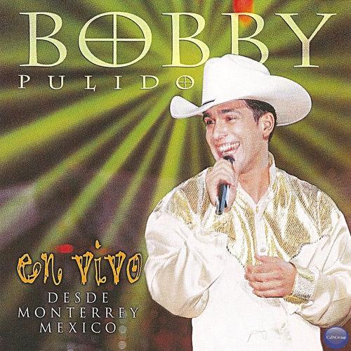Bobby Pulido en Vivo... Desde Monterrey, México by Bobby Pulido