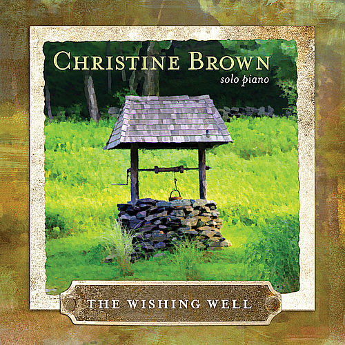 The Wishing Well:  Solo Piano by Christine Brown