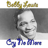 Cry No More by Bobby Lewis (Oldies)