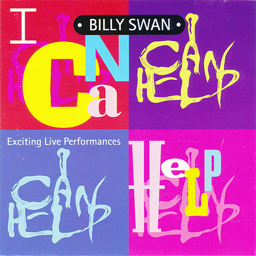 I Can Help (Exciting Live Performances) by Billy Swan