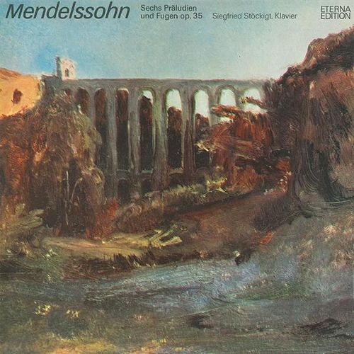 Mendelssohn: 6 Preludes and Fugues, Op. 35 by Siegfried Stöckigt