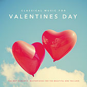 Classical Music for Valentines Day: The Best Romantic Classical Music Masterpieces for the Beautiful One You Love by Various Artists