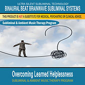 Overcoming Learned Helplessness - Subliminal and Ambient Music Therapy by Binaural Beat Brainwave Subliminal Systems