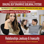 Relationships Jealousy & Insecurity - Subliminal and Ambient Music Therapy by Binaural Beat Brainwave Subliminal Systems