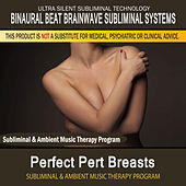 Perfect Pert Breasts - Subliminal and Ambient Music Therapy by Binaural Beat Brainwave Subliminal Systems