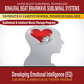 Developing Emotional Intelligence (EQ) - Subliminal and Ambient Music Therapy by Binaural Beat Brainwave Subliminal Systems
