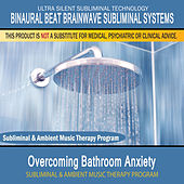 Overcoming Bathroom Anxiety - Subliminal and Ambient Music Therapy by Binaural Beat Brainwave Subliminal Systems