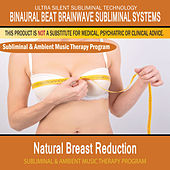 Natural Breast Reduction - Subliminal and Ambient Music Therapy by Binaural Beat Brainwave Subliminal Systems