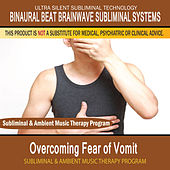 Overcoming Fear of Vomit - Subliminal and Ambient Music Therapy by Binaural Beat Brainwave Subliminal Systems