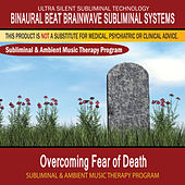 Overcoming Fear of Death - Subliminal and Ambient Music Therapy by Binaural Beat Brainwave Subliminal Systems