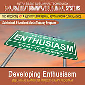 Developing Enthusiasm - Subliminal and Ambient Music Therapy by Binaural Beat Brainwave Subliminal Systems