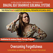Overcoming Forgetfulness - Subliminal and Ambient Music Therapy by Binaural Beat Brainwave Subliminal Systems