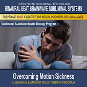 Overcoming Motion Sickness - Subliminal and Ambient Music Therapy by Binaural Beat Brainwave Subliminal Systems